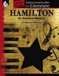 Hamilton: An American Musical: An Instructional Guide for Literature