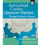 Instructional Coaches and Classroom Teachers: Sharing the Road to Success (Enhanced eBook)