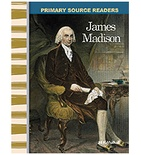 Primary Source Readers Expanding and Preserving the Union: James Madison (Enhanced eBook)